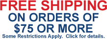 Free Shipping on Orders of $75 or More.  Some restrictions apply.  Click for details.